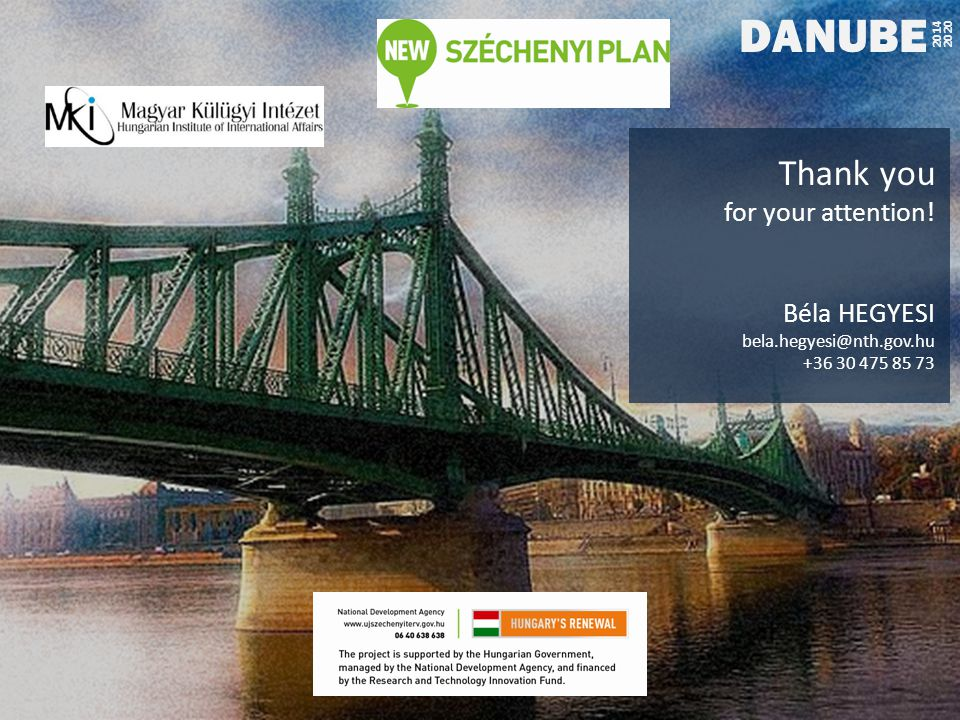 DANUBE 2014 2020 Thank you for your attention! Béla HEGYESI bela.hegyesi@nth.gov.hu +36 30 475 85 73