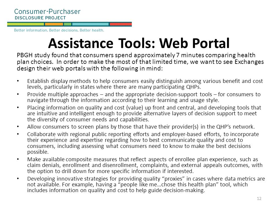 Assistance Tools: Web Portal PBGH study found that consumers spend approximately 7 minutes comparing health plan choices. In order to make the most of