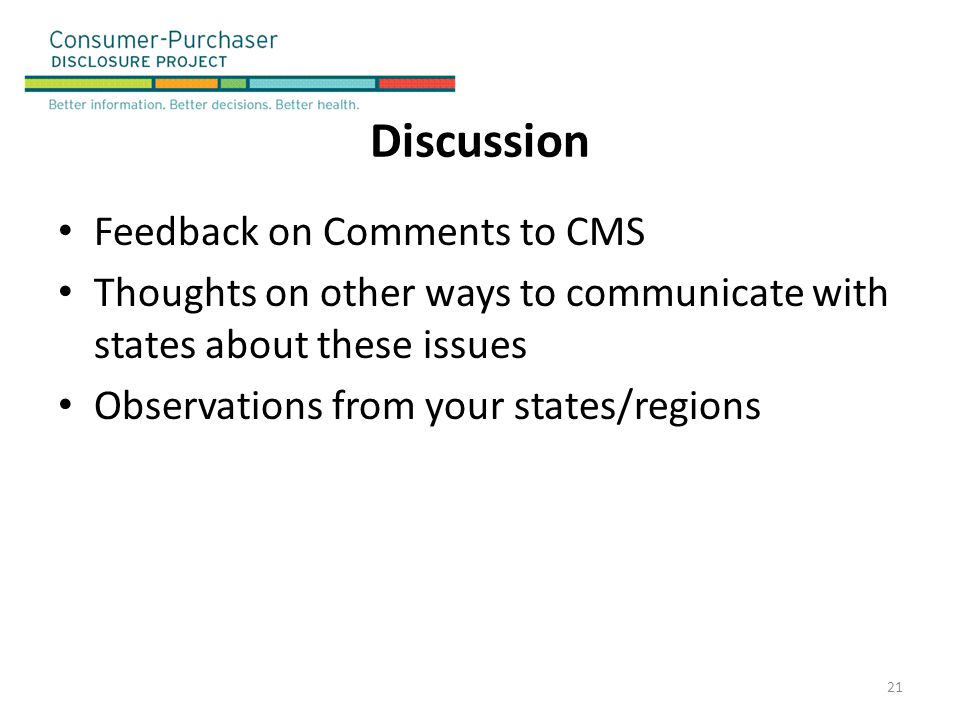 Discussion Feedback on Comments to CMS Thoughts on other ways to communicate with states about these issues Observations from your states/regions 21