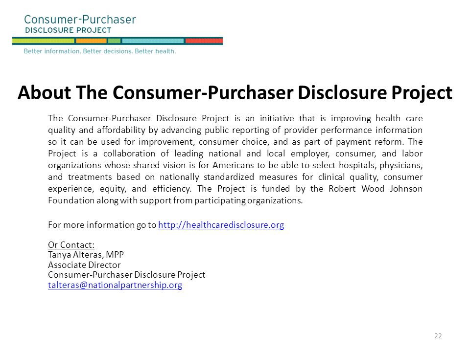 The Consumer-Purchaser Disclosure Project is an initiative that is improving health care quality and affordability by advancing public reporting of pr