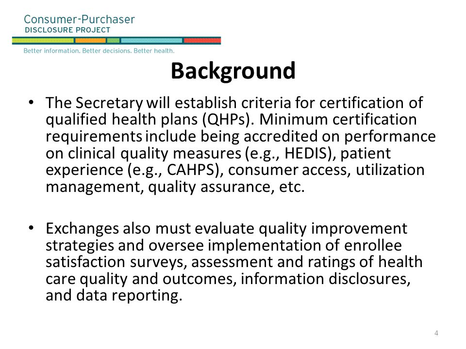 Background The Secretary will establish criteria for certification of qualified health plans (QHPs). Minimum certification requirements include being
