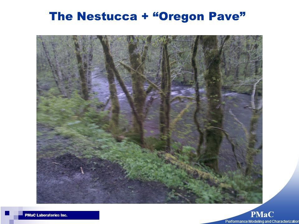 """PMaC Performance Modeling and Characterization PMaC Laboratories Inc. The Nestucca + """"Oregon Pave"""""""