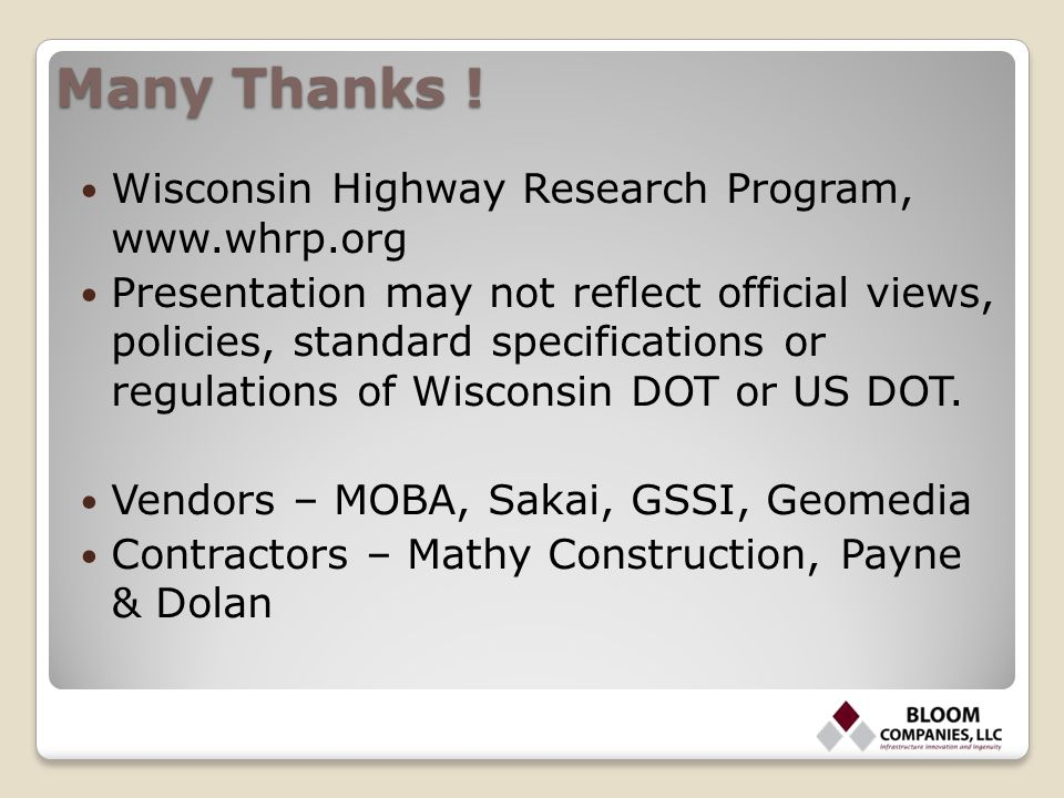 Many Thanks ! Wisconsin Highway Research Program, www.whrp.org Presentation may not reflect official views, policies, standard specifications or regul