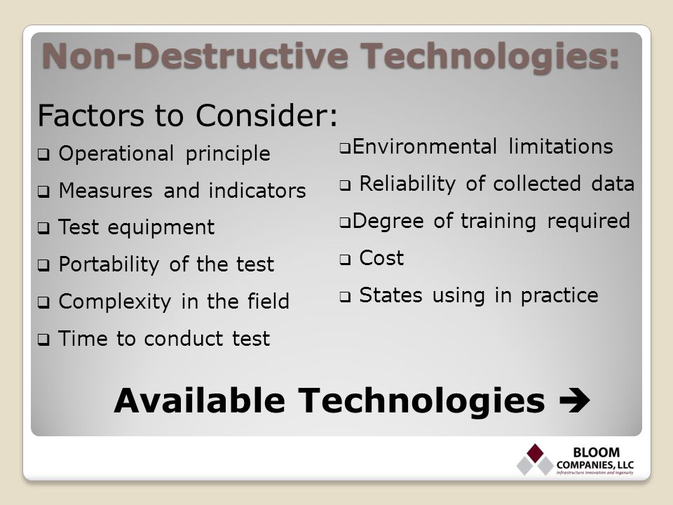 Non-Destructive Technologies: Factors to Consider:  Operational principle  Measures and indicators  Test equipment  Portability of the test  Comp