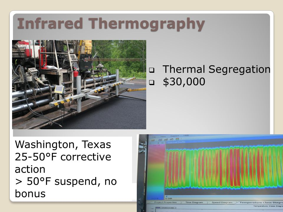 Infrared Thermography  Thermal Segregation  $30,000 Washington, Texas 25-50°F corrective action > 50°F suspend, no bonus