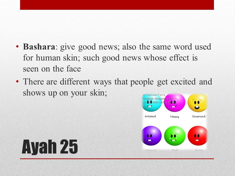 Bashara: give good news; also the same word used for human skin; such good news whose effect is seen on the face There are different ways that people