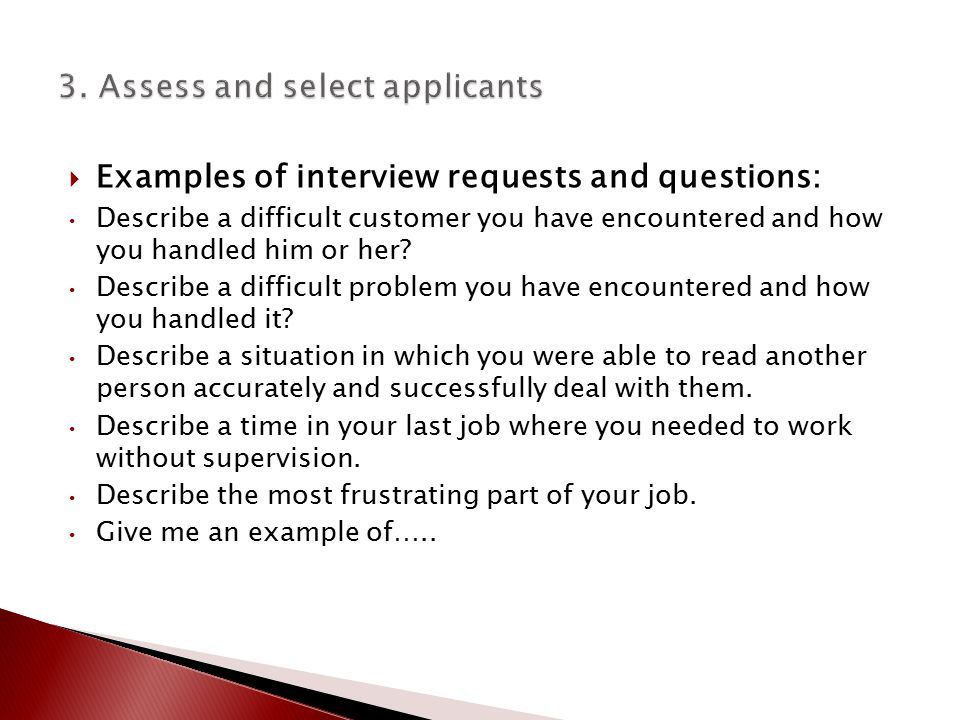  Examples of interview requests and questions: Describe a difficult customer you have encountered and how you handled him or her.