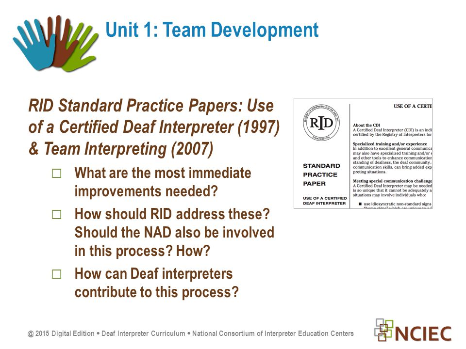 @ 2015 Digital Edition  Deaf Interpreter Curriculum  National Consortium of Interpreter Education Centers RID Standard Practice Papers: Use of a Certified Deaf Interpreter (1997) & Team Interpreting (2007)  What are the most immediate improvements needed.