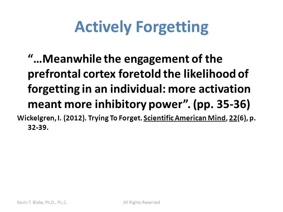 Actively Forgetting …Meanwhile the engagement of the prefrontal cortex foretold the likelihood of forgetting in an individual: more activation meant more inhibitory power .