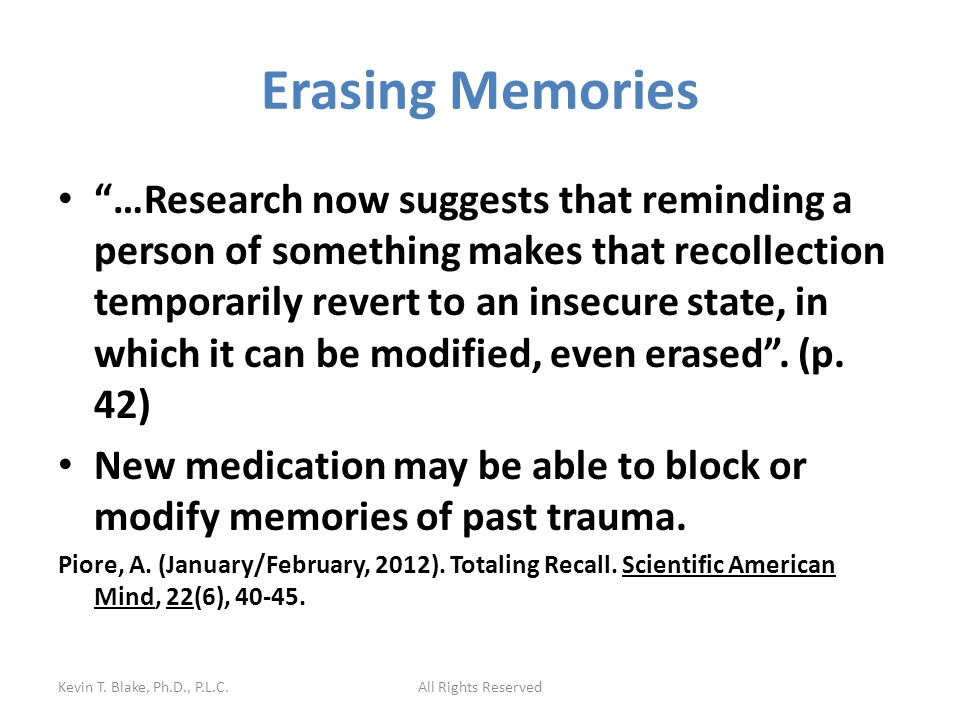 Erasing Memories …Research now suggests that reminding a person of something makes that recollection temporarily revert to an insecure state, in which it can be modified, even erased .