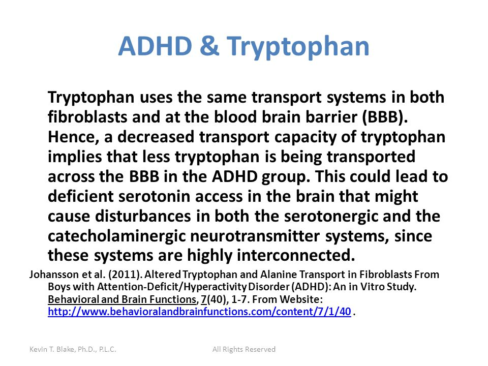 ADHD & Tryptophan Tryptophan uses the same transport systems in both fibroblasts and at the blood brain barrier (BBB).
