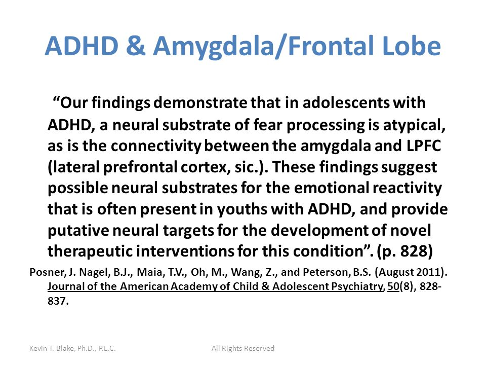 ADHD & Amygdala/Frontal Lobe Our findings demonstrate that in adolescents with ADHD, a neural substrate of fear processing is atypical, as is the connectivity between the amygdala and LPFC (lateral prefrontal cortex, sic.).