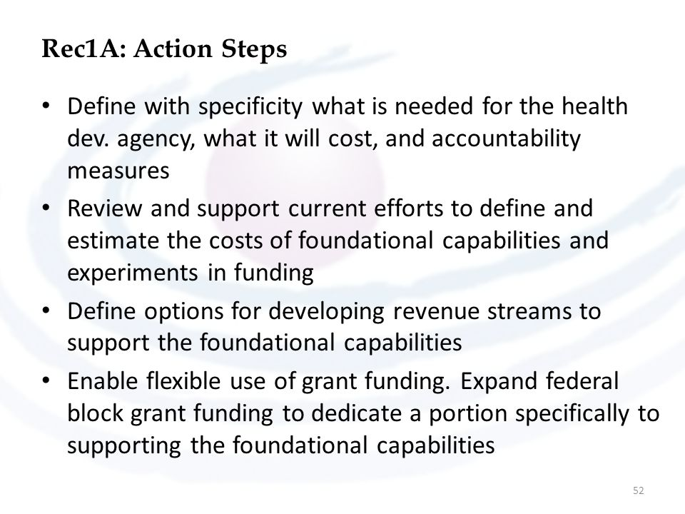 Rec1A: Action Steps Define with specificity what is needed for the health dev. agency, what it will cost, and accountability measures Review and suppo