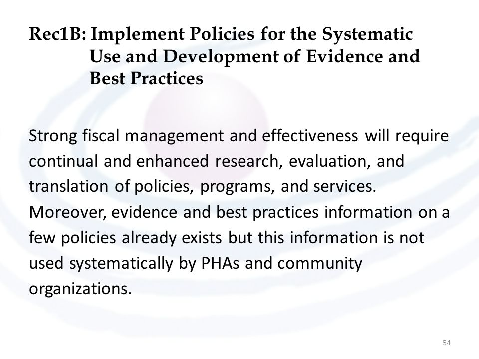 Rec1B: Implement Policies for the Systematic Use and Development of Evidence and Best Practices Strong fiscal management and effectiveness will requir