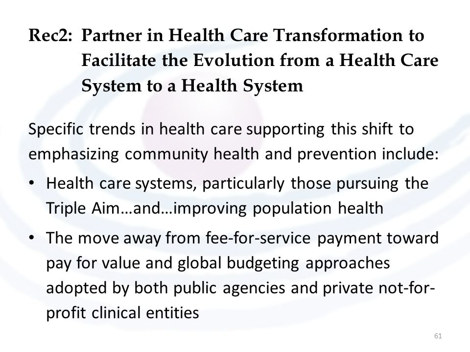 Rec2:Partner in Health Care Transformation to Facilitate the Evolution from a Health Care System to a Health System Specific trends in health care sup