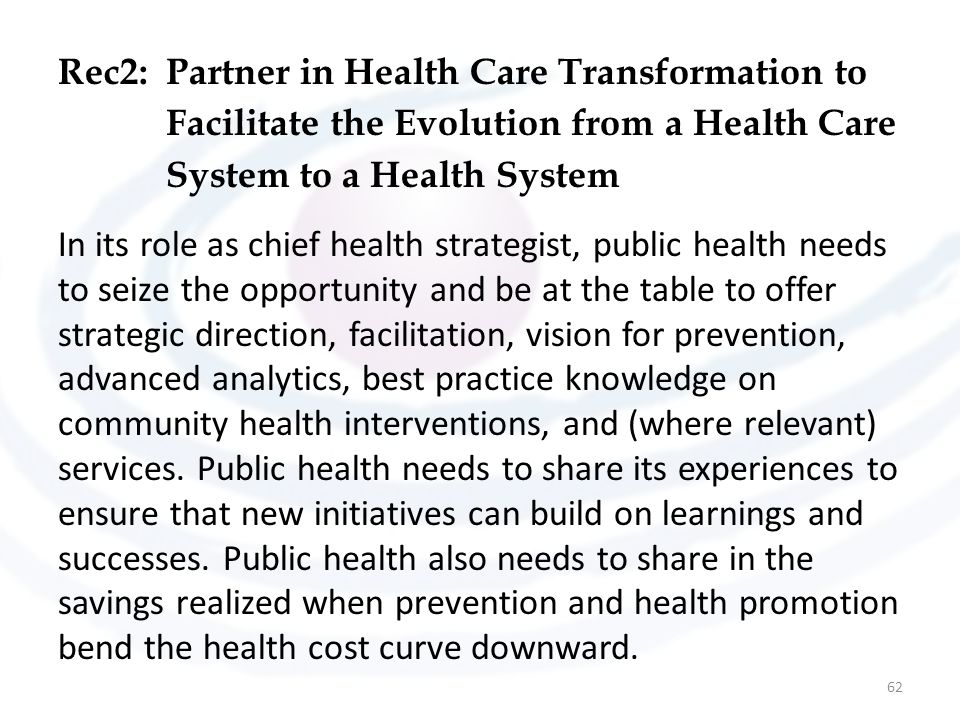 Rec2:Partner in Health Care Transformation to Facilitate the Evolution from a Health Care System to a Health System In its role as chief health strate