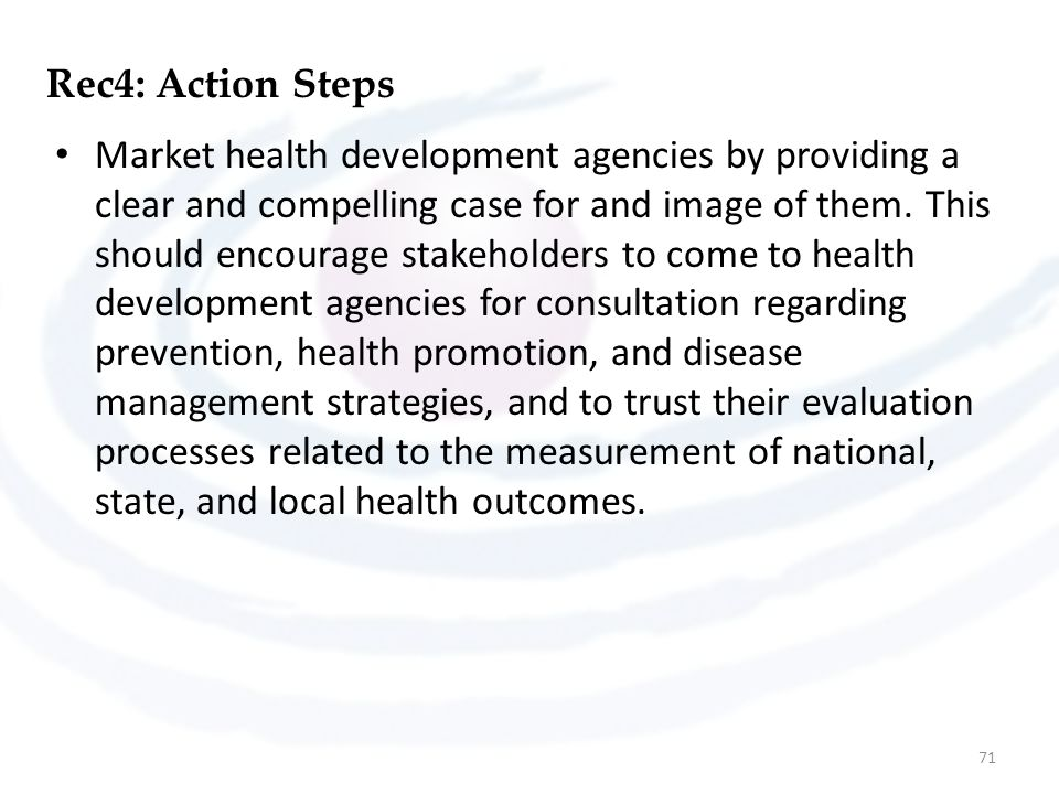 Rec4: Action Steps Market health development agencies by providing a clear and compelling case for and image of them.