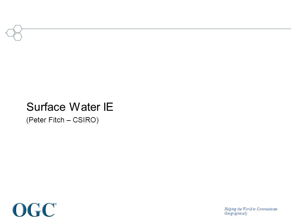 Helping the World to Communicate Geographically Surface Water IE (Peter Fitch – CSIRO)