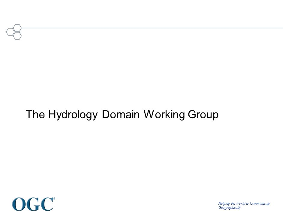 Helping the World to Communicate Geographically The Hydrology Domain Working Group