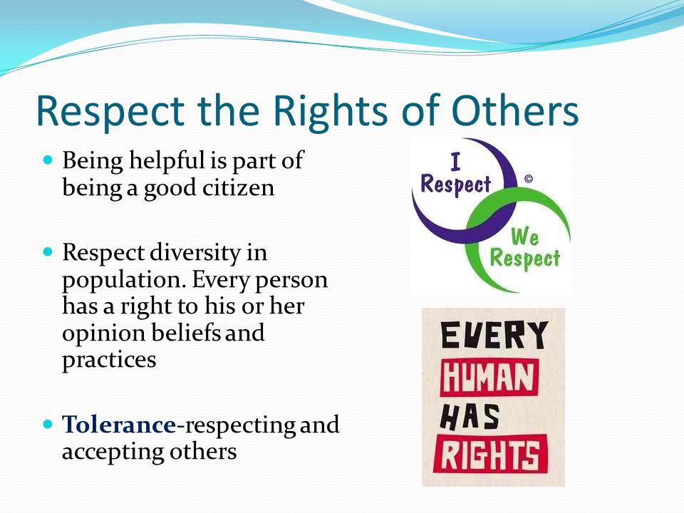 Respect the Rights of Others Being helpful is part of being a good citizen Respect diversity in population.