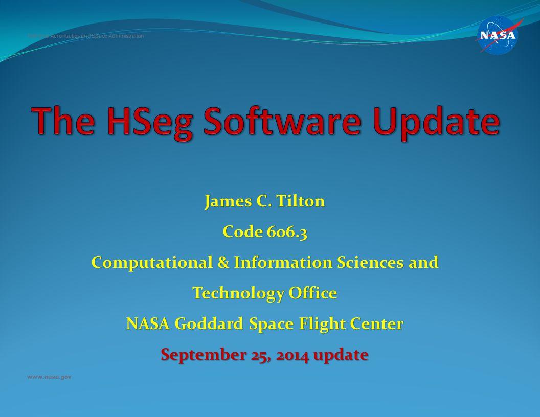 James C. Tilton Code 606.3 Computational & Information Sciences and Technology Office NASA Goddard Space Flight Center September 25, 2014 update Natio