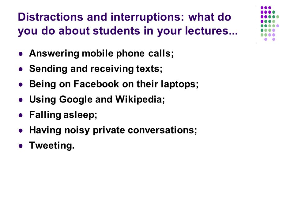 Distractions and interruptions: what do you do about students in your lectures...