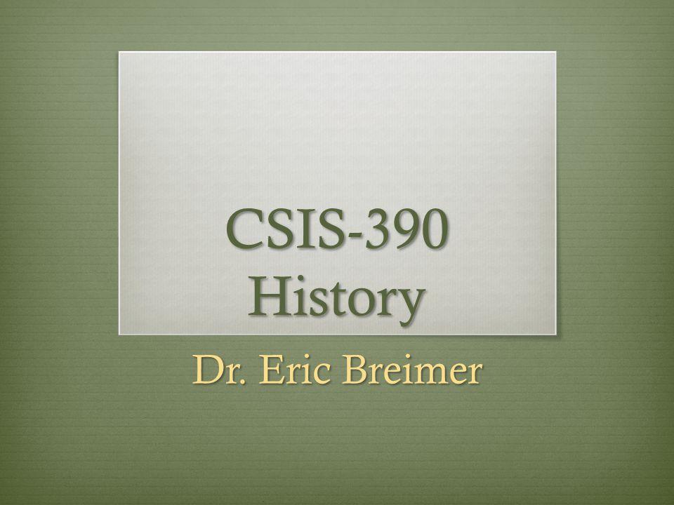 CSIS-390 History Dr. Eric Breimer
