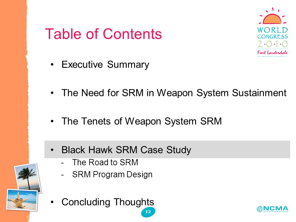 Table of Contents 12 Executive Summary The Need for SRM in Weapon System Sustainment The Tenets of Weapon System SRM Black Hawk SRM Case Study -The Road to SRM -SRM Program Design Concluding Thoughts