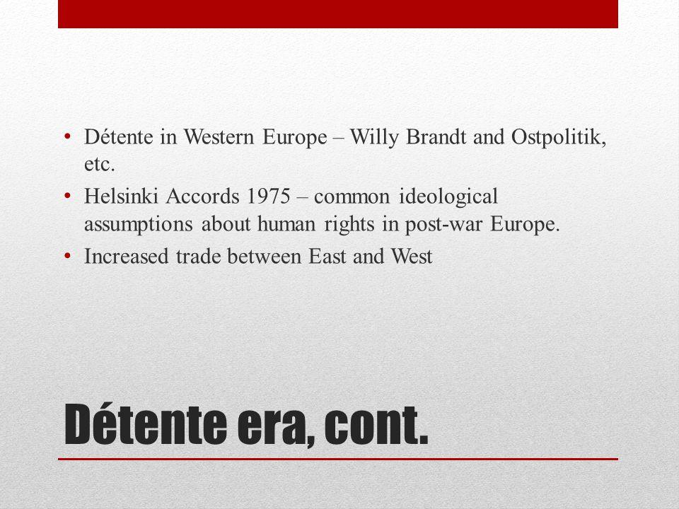 Détente era, cont. Détente in Western Europe – Willy Brandt and Ostpolitik, etc.