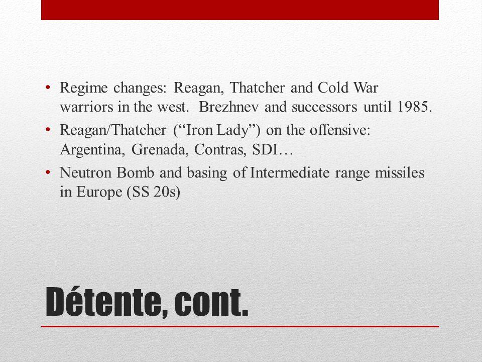 Détente, cont. Regime changes: Reagan, Thatcher and Cold War warriors in the west.