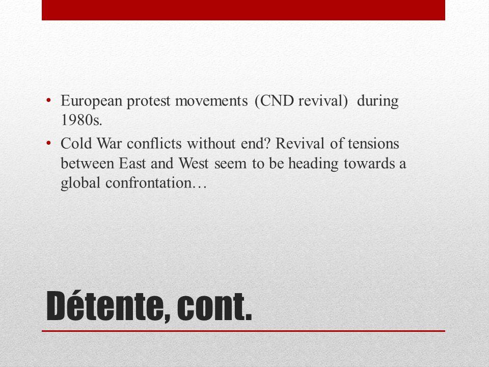 Détente, cont. European protest movements (CND revival) during 1980s.