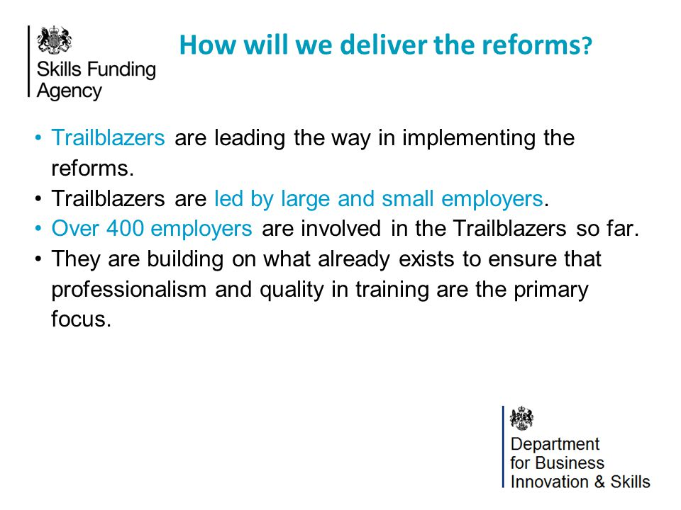 Trailblazers are leading the way in implementing the reforms. Trailblazers are led by large and small employers. Over 400 employers are involved in th