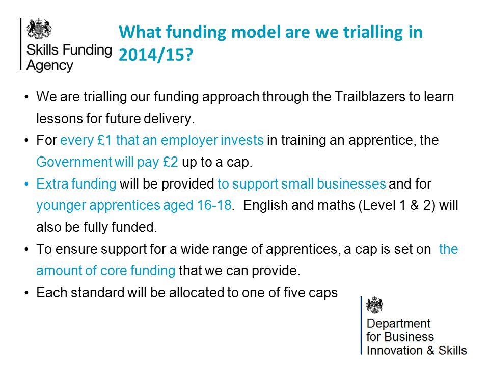 We are trialling our funding approach through the Trailblazers to learn lessons for future delivery. For every £1 that an employer invests in training