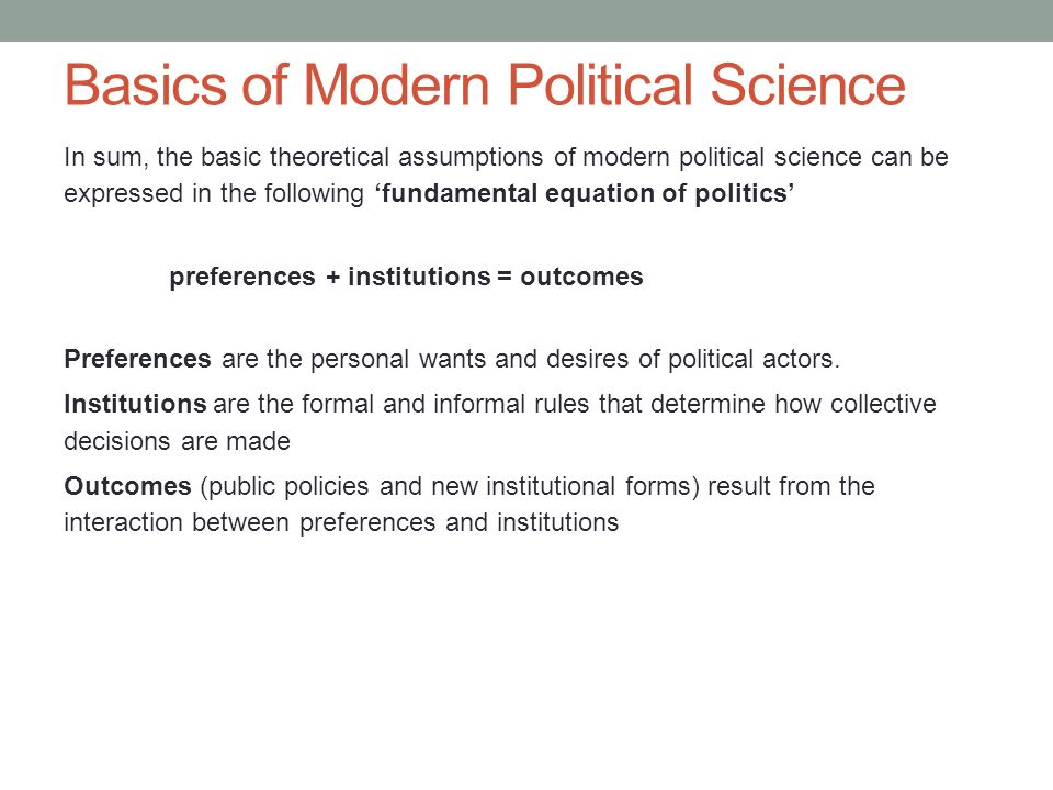 Basics of Modern Political Science In sum, the basic theoretical assumptions of modern political science can be expressed in the following 'fundamenta
