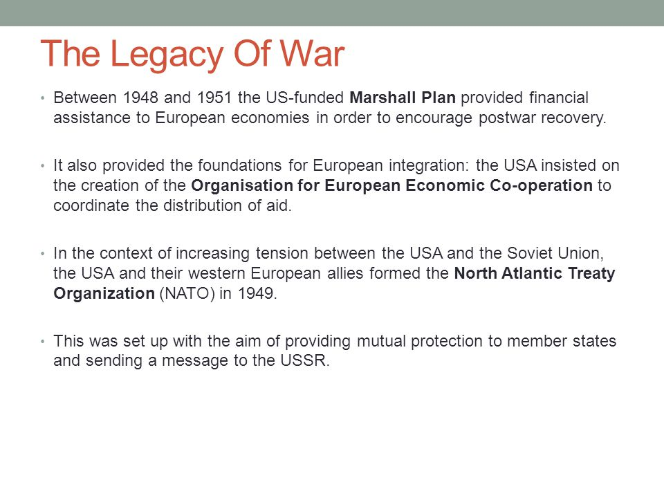 The Legacy Of War Between 1948 and 1951 the US-funded Marshall Plan provided financial assistance to European economies in order to encourage postwar