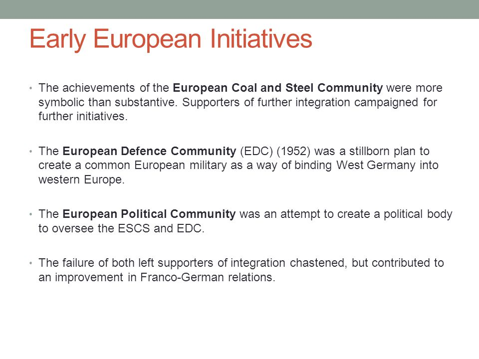Early European Initiatives The achievements of the European Coal and Steel Community were more symbolic than substantive. Supporters of further integr