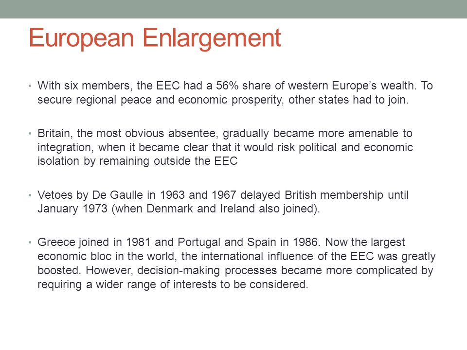 European Enlargement With six members, the EEC had a 56% share of western Europe's wealth. To secure regional peace and economic prosperity, other sta