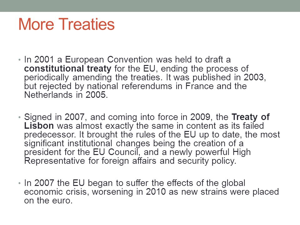 More Treaties In 2001 a European Convention was held to draft a constitutional treaty for the EU, ending the process of periodically amending the trea