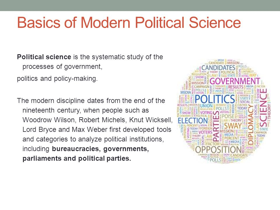 Basics of Modern Political Science Political science is the systematic study of the processes of government, politics and policy-making. The modern di