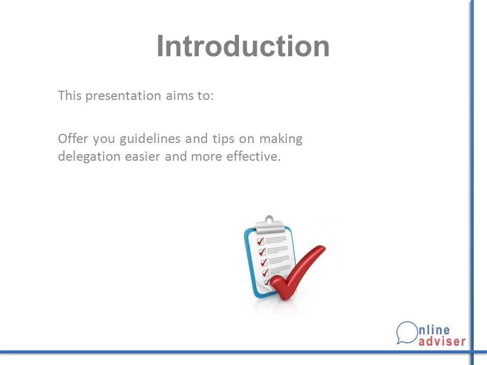 Introduction This presentation aims to: Offer you guidelines and tips on making delegation easier and more effective.