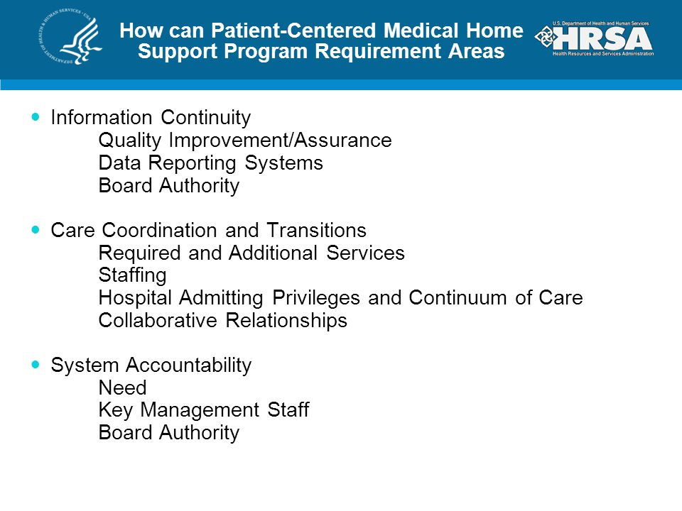 How can Patient-Centered Medical Home Support Program Requirement Areas Information Continuity Quality Improvement/Assurance Data Reporting Systems Board Authority Care Coordination and Transitions Required and Additional Services Staffing Hospital Admitting Privileges and Continuum of Care Collaborative Relationships System Accountability Need Key Management Staff Board Authority