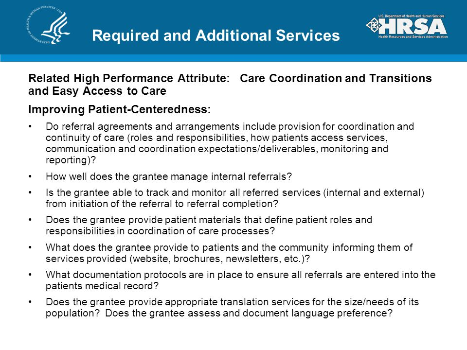 Required and Additional Services Related High Performance Attribute: Care Coordination and Transitions and Easy Access to Care Improving Patient-Centeredness: Do referral agreements and arrangements include provision for coordination and continuity of care (roles and responsibilities, how patients access services, communication and coordination expectations/deliverables, monitoring and reporting).