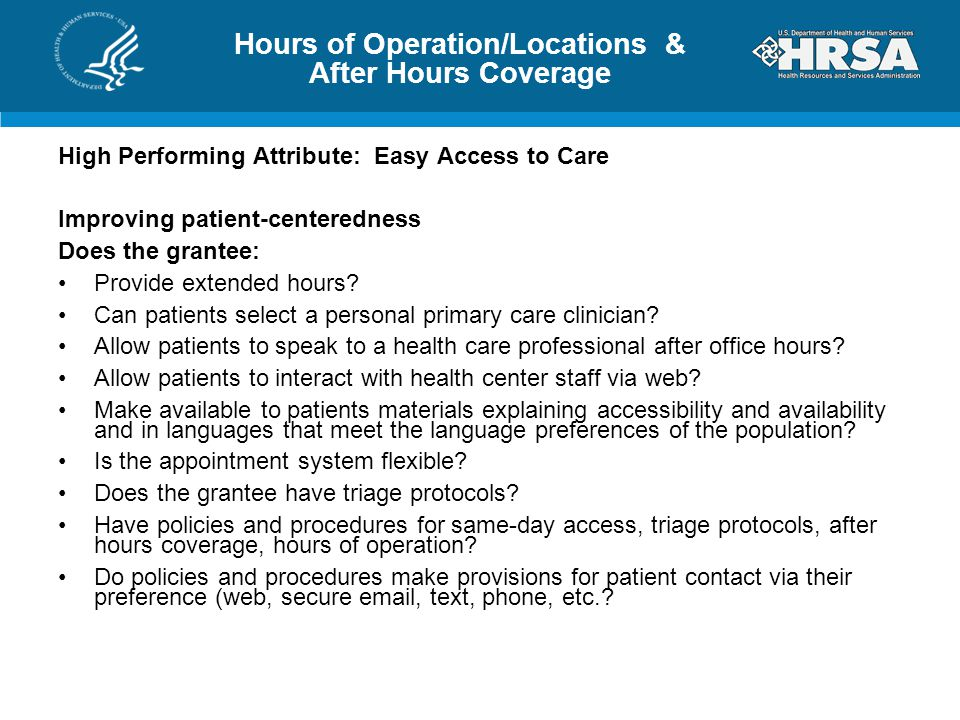 Hours of Operation/Locations & After Hours Coverage High Performing Attribute: Easy Access to Care Improving patient-centeredness Does the grantee: Provide extended hours.