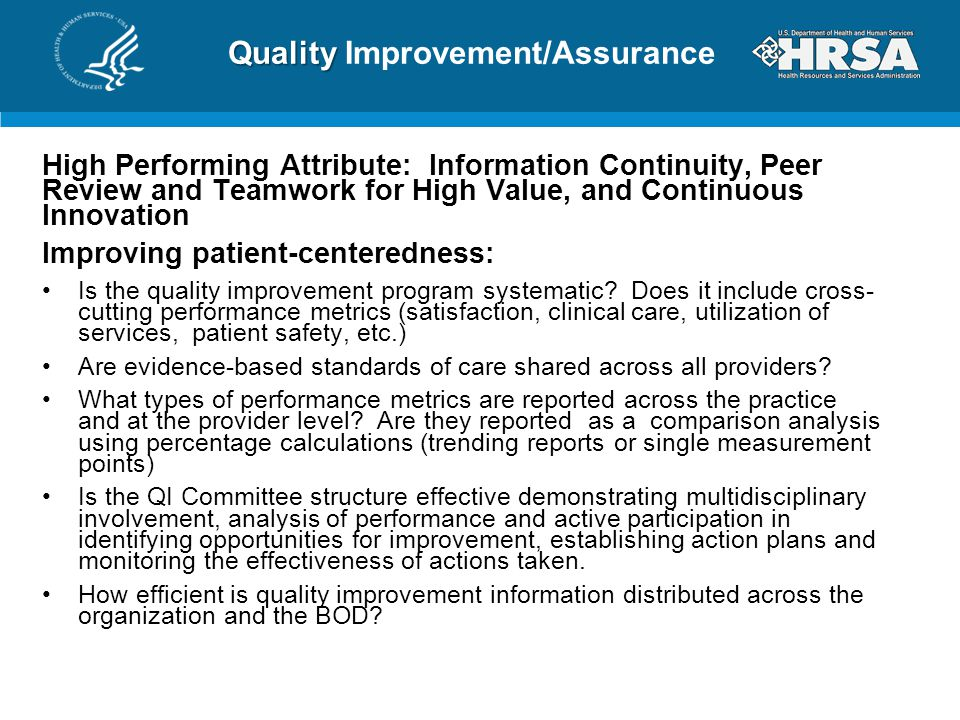 Quality Quality Improvement/Assurance High Performing Attribute: Information Continuity, Peer Review and Teamwork for High Value, and Continuous Innovation Improving patient-centeredness: Is the quality improvement program systematic.