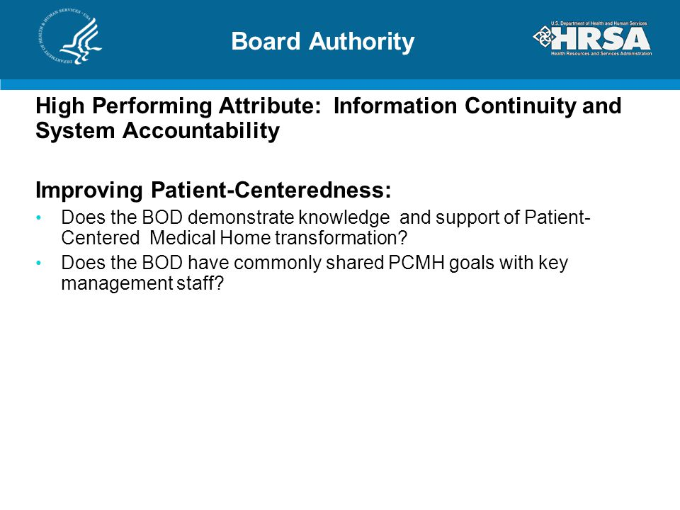 Board Authority High Performing Attribute: Information Continuity and System Accountability Improving Patient-Centeredness: Does the BOD demonstrate knowledge and support of Patient- Centered Medical Home transformation.
