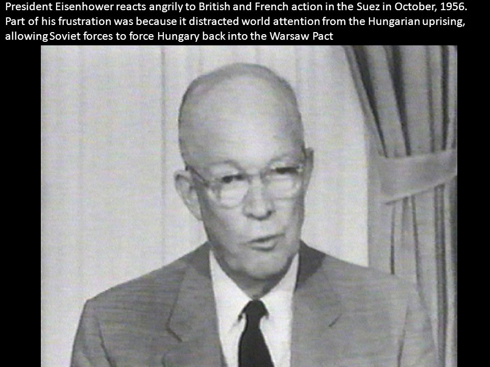 President Eisenhower reacts angrily to British and French action in the Suez in October, 1956.