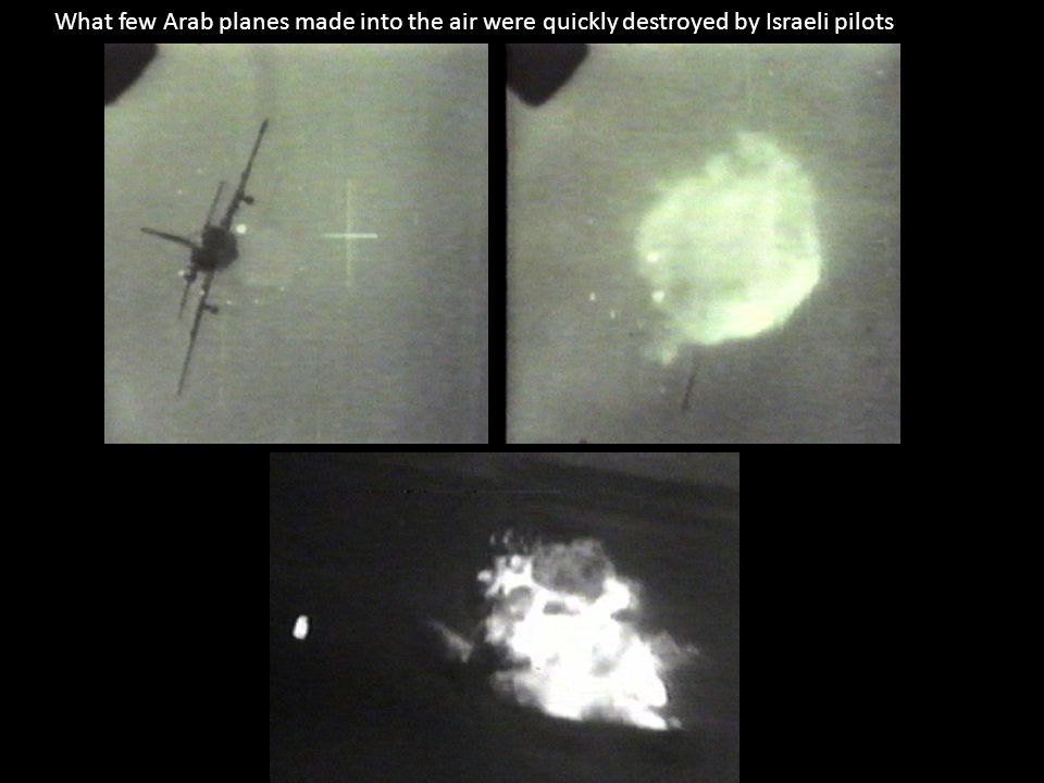 What few Arab planes made into the air were quickly destroyed by Israeli pilots