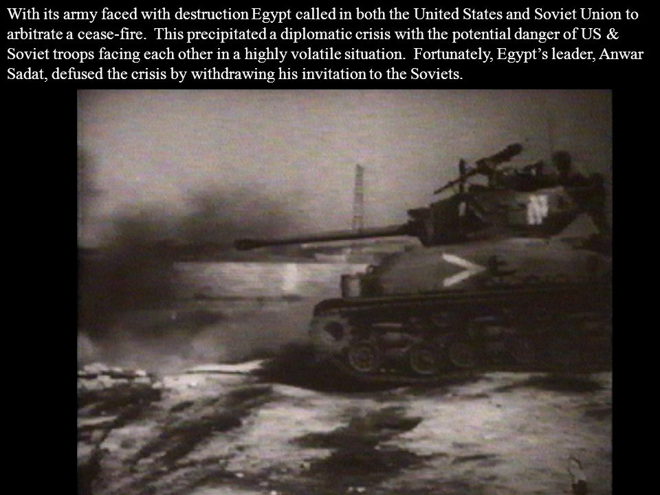 With its army faced with destruction Egypt called in both the United States and Soviet Union to arbitrate a cease-fire.