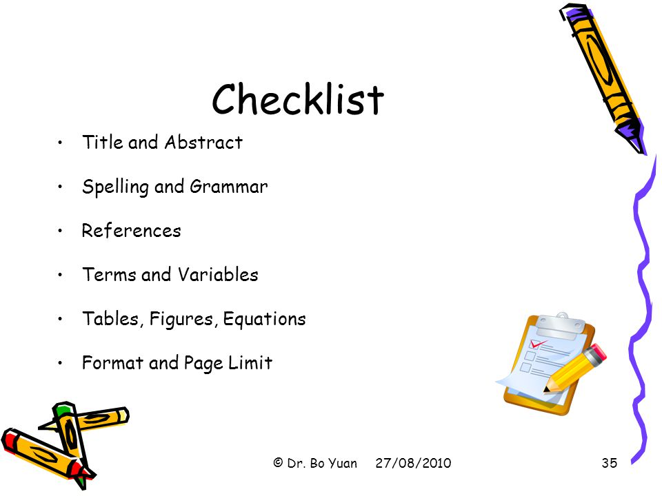 Checklist Title and Abstract Spelling and Grammar References Terms and Variables Tables, Figures, Equations Format and Page Limit © Dr.