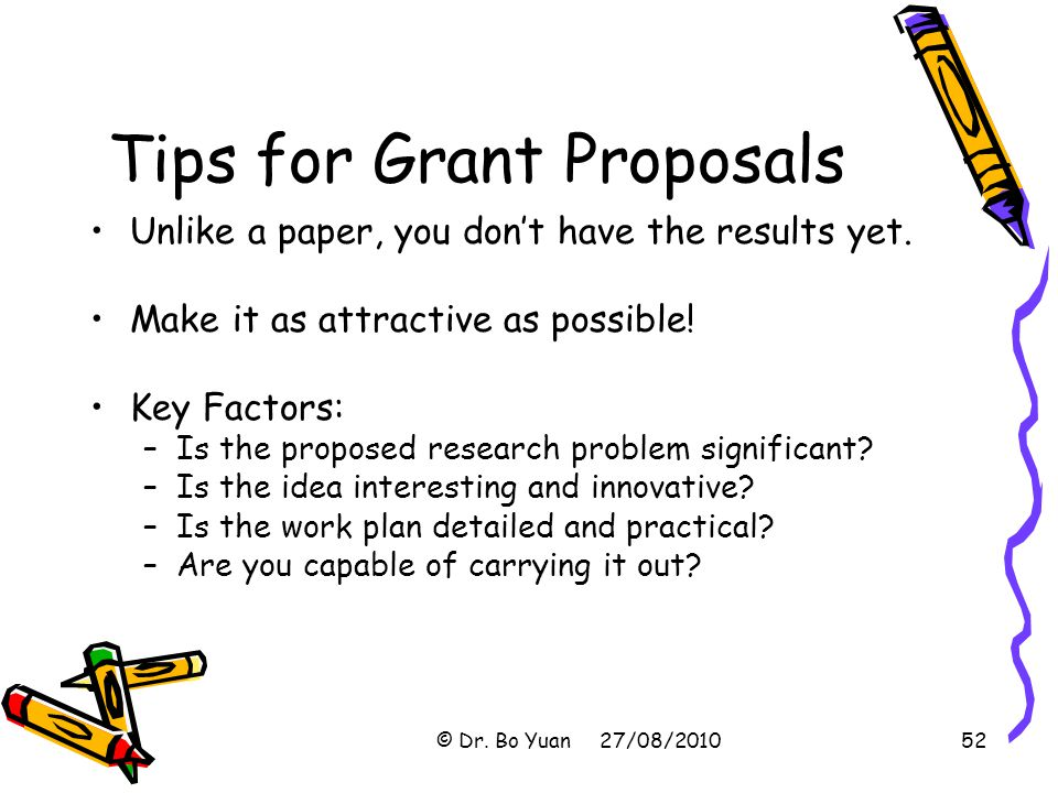 Tips for Grant Proposals Unlike a paper, you don't have the results yet.